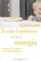 Il Mio Bambino Non mi Mangia  Carlos González   Bonomi Editore