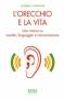 L'orecchio e la vita  Alfred Tomatis   Xenia Edizioni