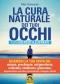 La Cura Naturale dei tuoi Occhi  Meir Schneider   Macro Edizioni