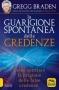 La Guarigione Spontanea delle Credenze  Gregg Braden   Macro Edizioni