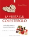 La verità sul colesterolo  Barbara H. Roberts   Edizioni il Punto d'Incontro