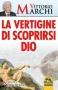 La Vertigine di Scoprirsi Dio  Vittorio Marchi   Macro Edizioni
