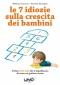 Le 7 Idiozie sulla Crescita dei Bambini  Roberta Cavallo Antonio Panarese  Uno Editori