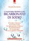 Le incredibili proprietà del bicarbonato di sodio  Alessandra Moro Buronzo   Edizioni il Punto d'Incontro