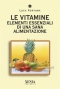 Le Vitamine. Elementi essenziali di una sana alimentazione  Luca Fortuna   Xenia Edizioni