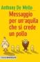 Messaggio per un'aquila che si crede un pollo  Anthony De Mello   Piemme