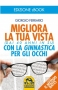 Migliora la tua Vista con la Ginnastica per gli Occhi (ebook)  Giorgio Ferrario   Macro Edizioni