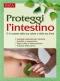 Proteggi l'intestino  Giuseppe Maffeis   Edizioni Riza