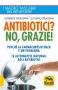 Antibiotici? No, Grazie (ebook)  Gabriele Graziani Luciano Graziani  Macro Edizioni
