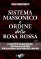 Sistema Massonico e Ordine della Rosa Rossa Vol. 2  Paolo Franceschetti   Uno Editori