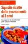 Squisite Ricette dallo Svezzamento ai 3 Anni  Nessia Laniado   Red Edizioni