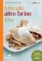 Tutto sulle altre farine  Antonio Zucco Lorenzo Preti  Tecniche Nuove