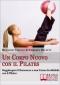 Un Corpo Nuovo con il Pilates (ebook)  Riccardo Capello Umberto Miletto  Bruno Editore