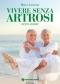 Vivere senza artrosi: ecco come  Marco Lanzetta   Tecniche Nuove