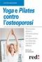 Yoga e Pilates contro l'Osteoporosi  Scilla Di Massa   Red Edizioni