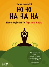 Ho Ho Ha Ha Ha. Vivere meglio con lo Yoga della Risata  Davide Giansoldati   Xenia Edizioni