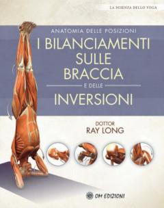 I Bilanciamenti sulle Braccia e le Inversioni  Ray Long   Om Edizioni