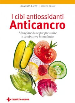 I cibi antiossidanti anticancro  Johannes F. Coy Maren Franz  Tecniche Nuove