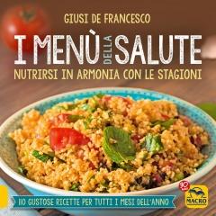 I Menù della Salute. Nutrirsi in armonia con le stagioni  Giusi De Francesco   Macro Edizioni