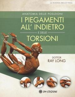 I piegamenti all'indietro e delle torsioni  Ray Long   Om Edizioni