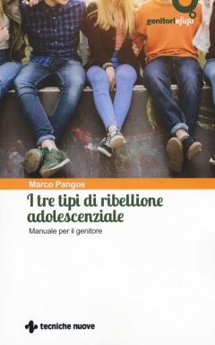 I tre tipi di ribellione adolescenziale  Marco Pangos   Tecniche Nuove
