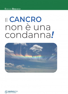 Il cancro non è una condanna!  Rocco Berloco   Nuova Ipsa Editore
