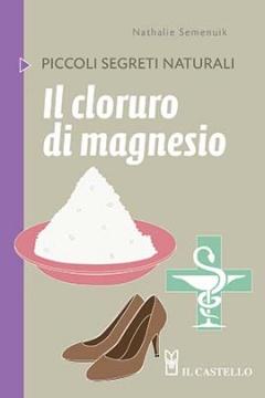 Il cloruro di magnesio  Nathalie Semenuik   Il Castello Editore