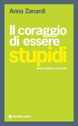 Il coraggio di essere stupidi  Anna Zanardi   Tecniche Nuove