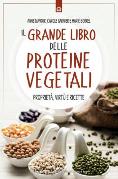 Il grande libro delle Proteine Vegetali  Anne Dufour Carole Garnier Marie Borrel Edizioni il Punto d'Incontro