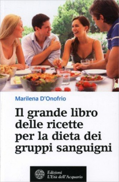 Il Grande Libro delle Ricette per la Dieta dei Gruppi Sanguigni  Marilena d'Onofrio   L'Età dell'Acquario Edizioni