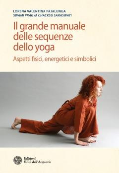 Il grande manuale delle sequenze dello yoga  Lorena Valentina Pajalunga   L'Età dell'Acquario Edizioni