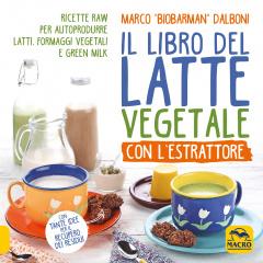 Il Libro del Latte Vegetale con l'Estrattore  Marco Dalboni   Macro Edizioni