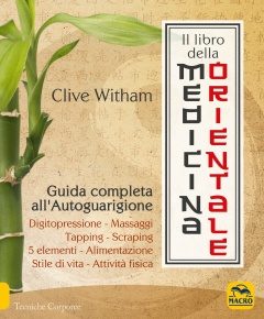 Il Libro della Medicina Orientale. Guida completa all'Autoguarigione  Clive Witham   Macro Edizioni