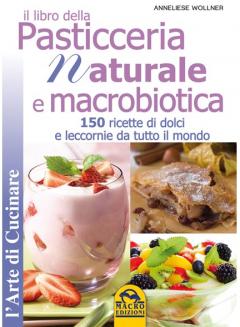 Il libro della Pasticceria Naturale e Macrobiotica  Anneliese Wollner   Macro Edizioni