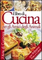 Il Libro di Cucina per gli Amici degli Animali  Fondazione Gabriele   Macro Edizioni