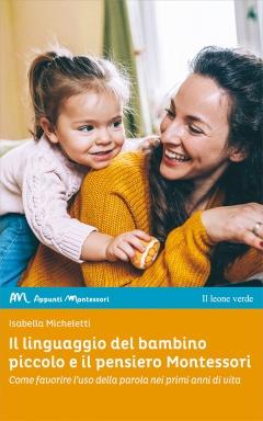 Il linguaggio del bambino piccolo e il pensiero Montessori  Isabella Micheletti   Il Leone Verde