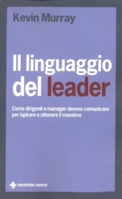 Il linguaggio del leader  Kevin Murray   Tecniche Nuove