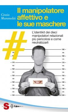 Il manipolatore affettivo e le sue maschere  Cinzia Mammoliti   Sonda Edizioni