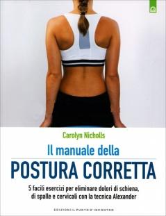 Il Manuale della Postura Corretta  Carolyn Nicholls   Edizioni il Punto d'Incontro