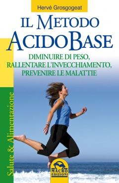Il Metodo Acido Base  Hervé Grosgogeat   Macro Edizioni