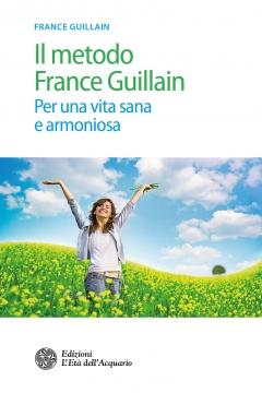 Il metodo France Guillain  France Guillain   L'Età dell'Acquario Edizioni