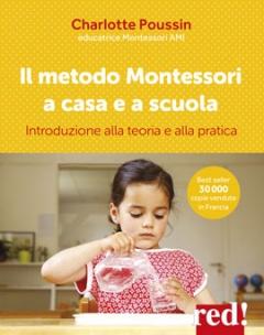 Il metodo Montessori a casa e a scuola  Charlotte Poussin   Red Edizioni