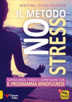 Il Metodo No Stress  Bob Stahl Elisha Goldstein  Essere Felici