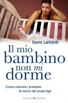 Il mio bambino non mi dorme  Sara Letardi   Bonomi Editore