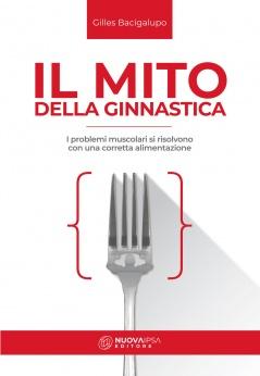 Il Mito della Ginnastica  Gilles Bacigalupo   Nuova Ipsa Editore
