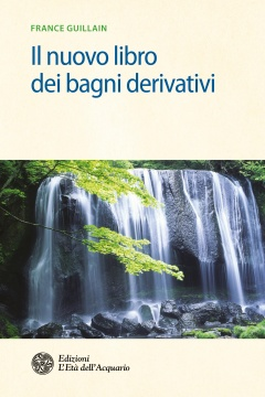 Il nuovo libro dei bagni derivativi  France Guillain   L'Età dell'Acquario Edizioni