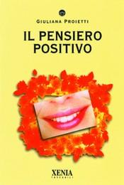 Il Pensiero Positivo  Giuliana Proietti   Xenia Edizioni
