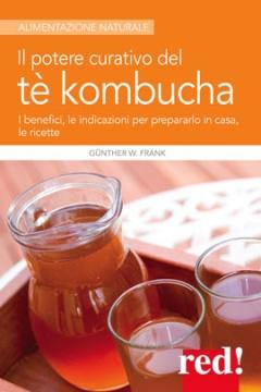 Il potere curativo del tè Kombucha  Frank W. Günther   Red Edizioni