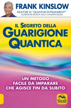 Il segreto della guarigione quantica  Frank Kinslow   Macro Edizioni