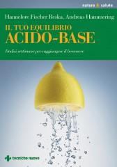 Il tuo equilibrio acido-base  Hannelore Fischer Reska Andreas Hammering  Tecniche Nuove